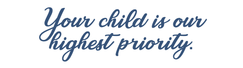 Your child is our highest priority.